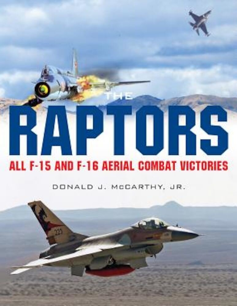 The Raptors: All F-15 and F-16 Aerial Combat Victories, Hardcover