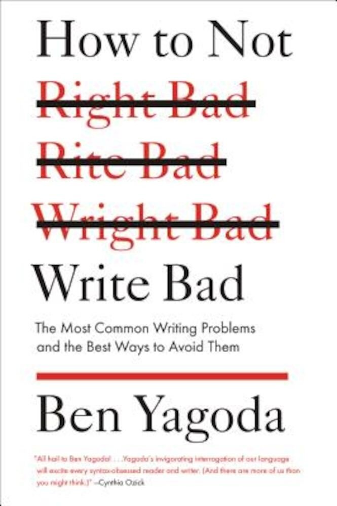 How to Not Write Bad: The Most Common Writing Problems and the Best Ways to Avoid Them, Paperback