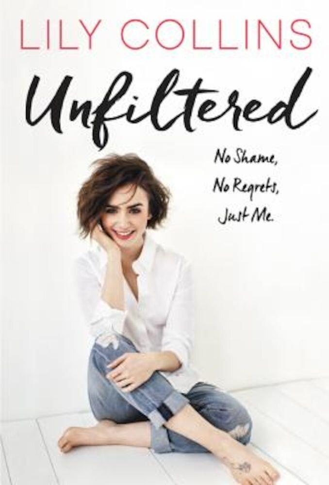 Unfiltered: No Shame, No Regrets, Just Me., Hardcover