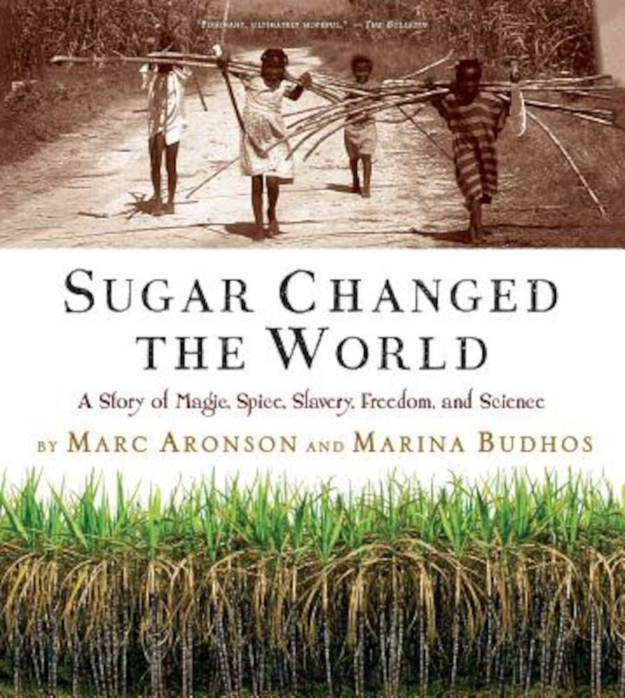 Sugar Changed the World: A Story of Magic, Spice, Slavery, Freedom, and Science, Paperback