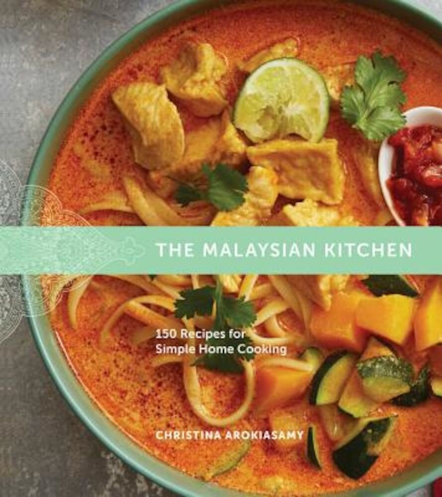 The Malaysian Kitchen: 150 Recipes for Simple Home Cooking, Hardcover