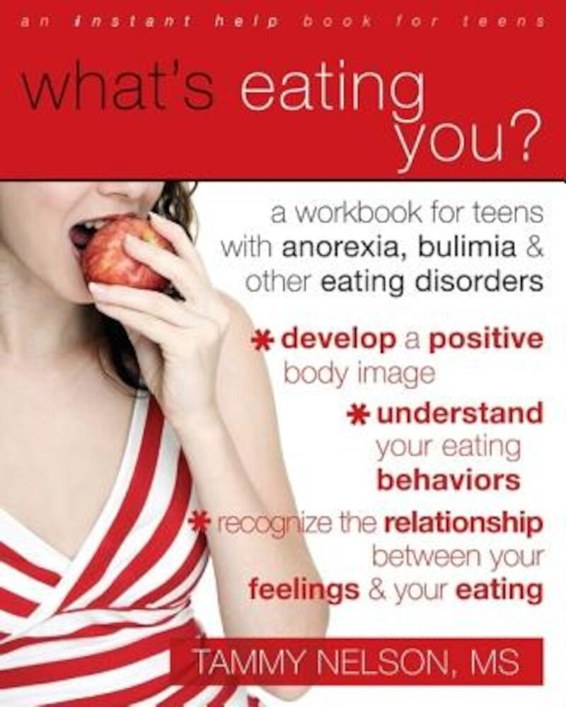 What's Eating You?: A Workbook for Teens with Anorexia, Bulimia, and Other Eating Disorders, Paperback