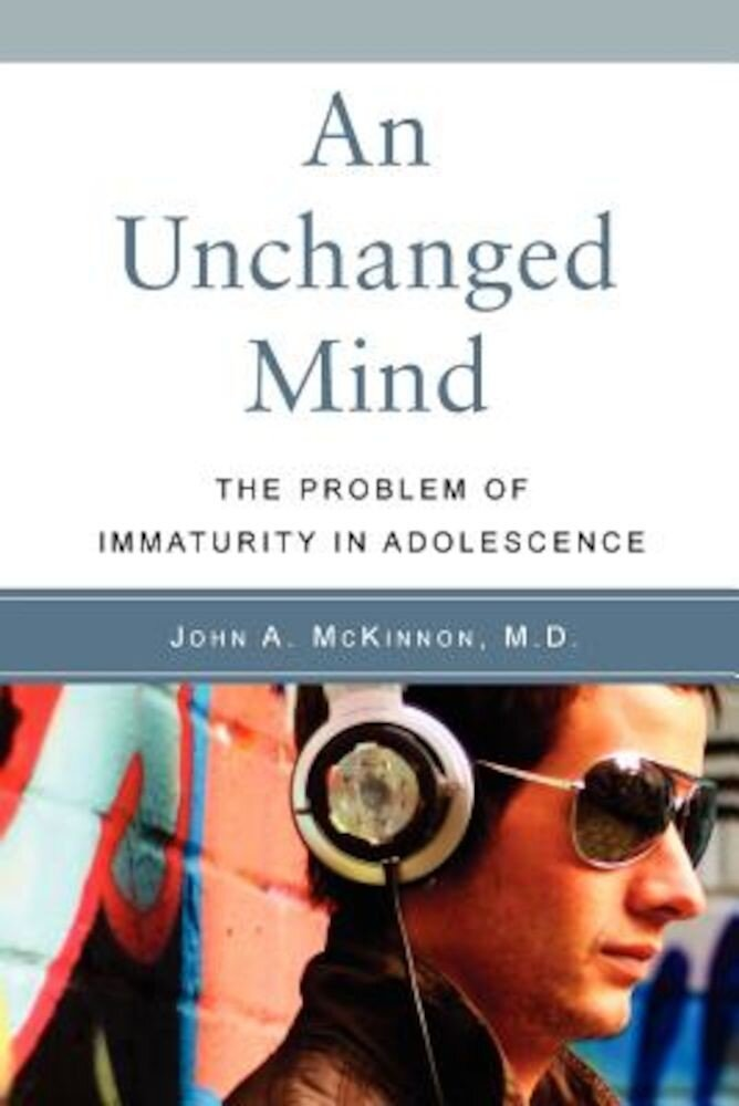 An Unchanged Mind: The Problem of Immaturity in Adolescence, Paperback