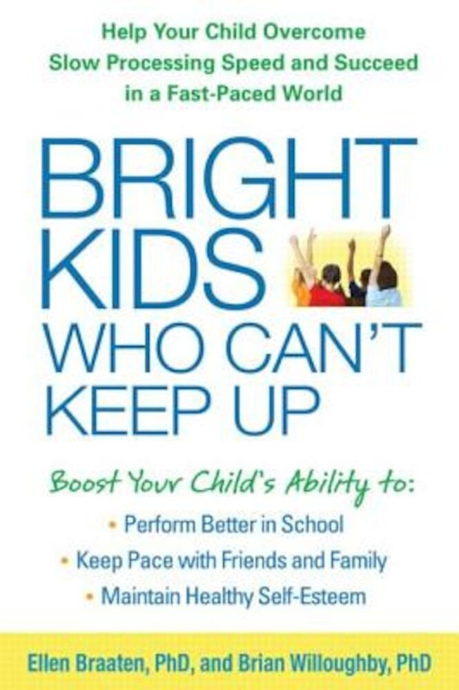 Bright Kids Who Can't Keep Up: Help Your Child Overcome Slow Processing Speed and Succeed in a Fast-Paced World, Paperback