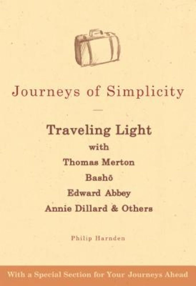 Journeys of Simplicity: Traveling Light with Thomas Merton, Basho, Edward Abbey, Annie Dillard & Others, Paperback