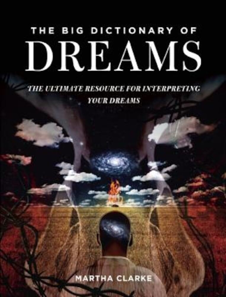 The Big Dictionary of Dreams: The Ultimate Resource for Interpreting Your Dreams, Paperback