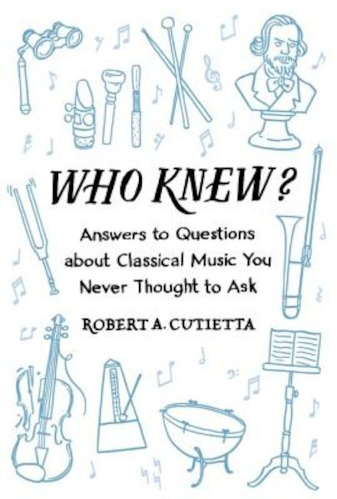 Who Knew?: Answers to Questions about Classical Music You Never Thought to Ask, Paperback