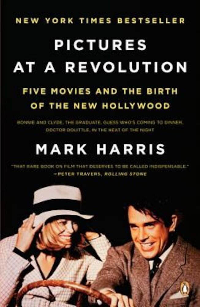 Pictures at a Revolution: Five Movies and the Birth of the New Hollywood, Paperback