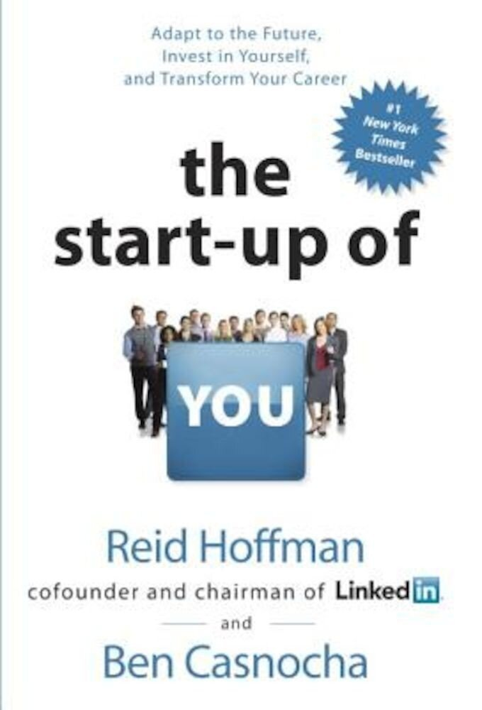 The Start-Up of You: Adapt to the Future, Invest in Yourself, and Transform Your Career, Hardcover