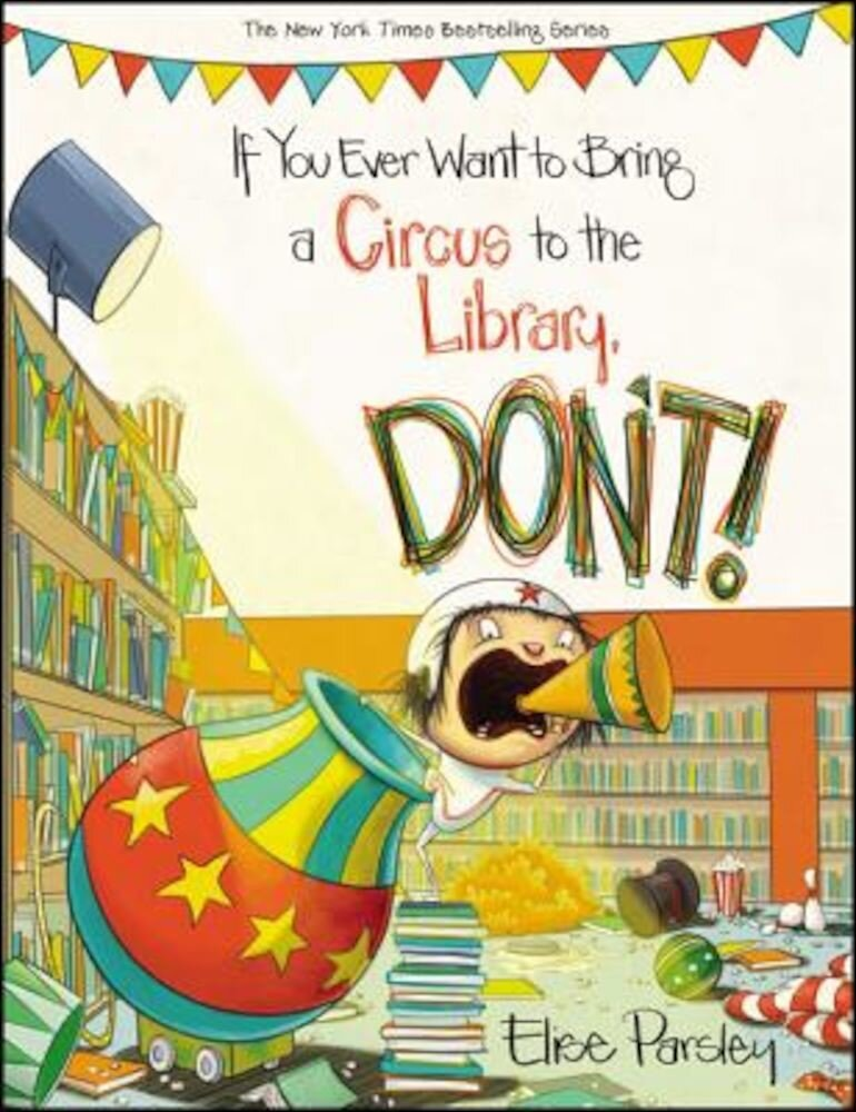 If You Ever Want to Bring a Circus to the Library, Don't!, Hardcover