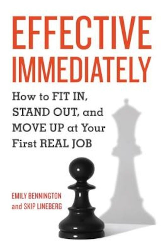 Effective Immediately: How to FIT IN, STAND OUT, and MOVE UP at Your First REAL Job, Paperback