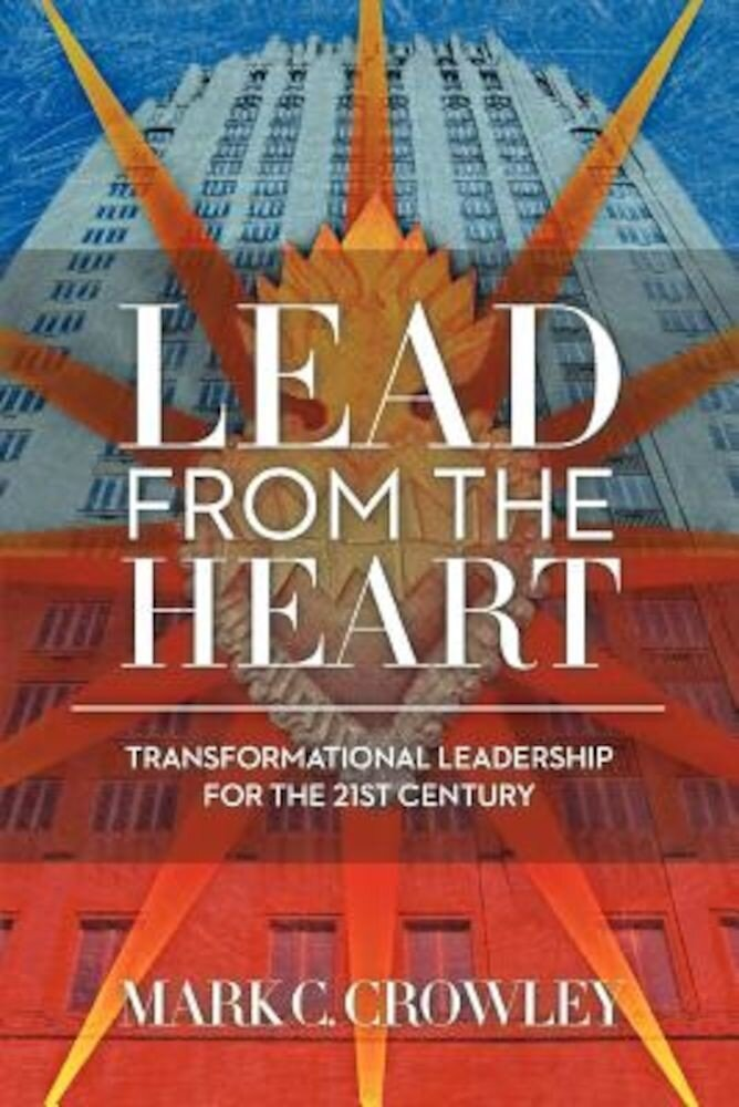 Lead from the Heart: Transformational Leadership for the 21st Century, Paperback