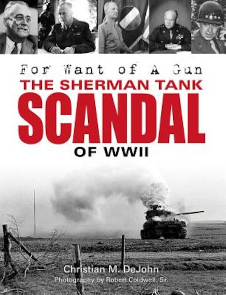 For Want of a Gun: The Sherman Tank Scandal of WWII, Hardcover