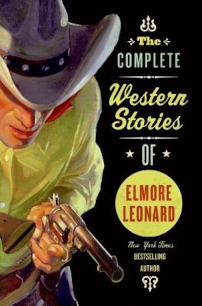 The Complete Western Stories of Elmore Leonard, Paperback