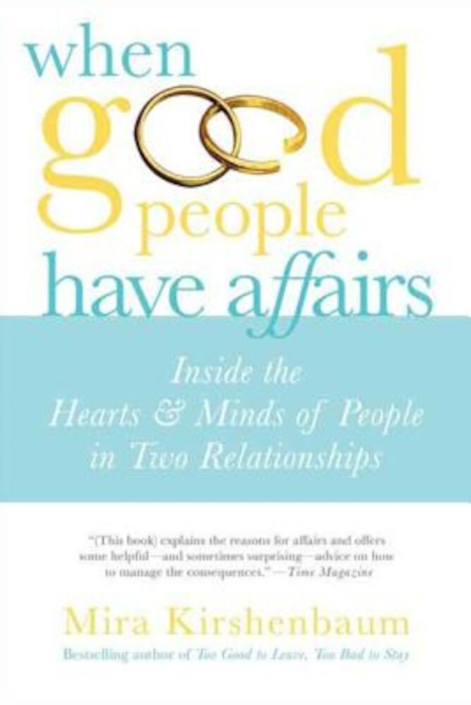 When Good People Have Affairs: Inside the Hearts & Minds of People in Two Relationships, Paperback