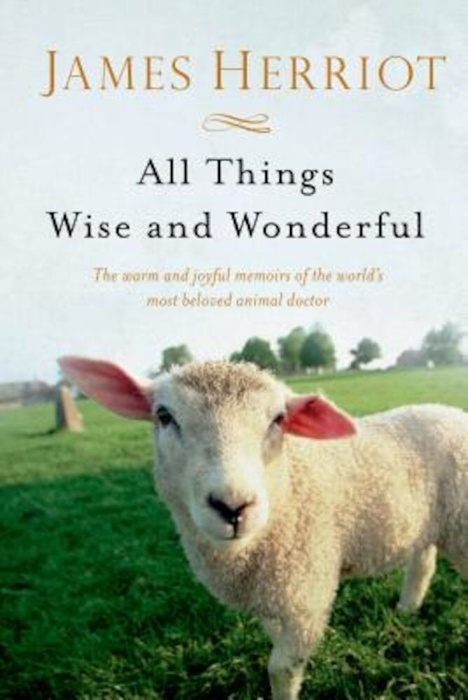 All Things Wise and Wonderful: The Warm and Joyful Memoirs of the World's Most Beloved Animal Doctor, Paperback