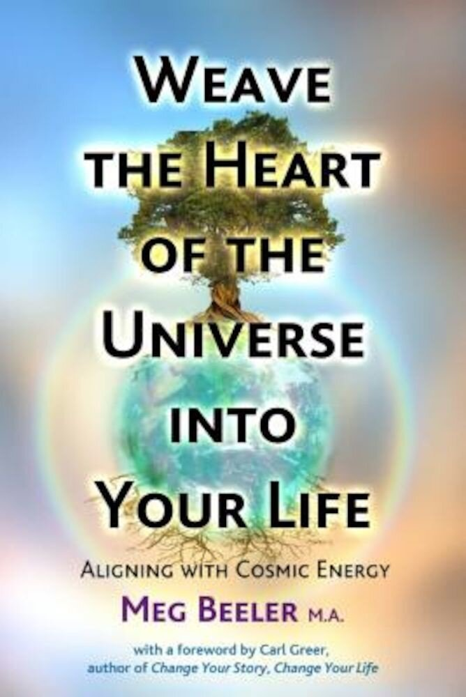 Weave the Heart of the Universe Into Your Life: Aligning with Cosmic Energy, Paperback