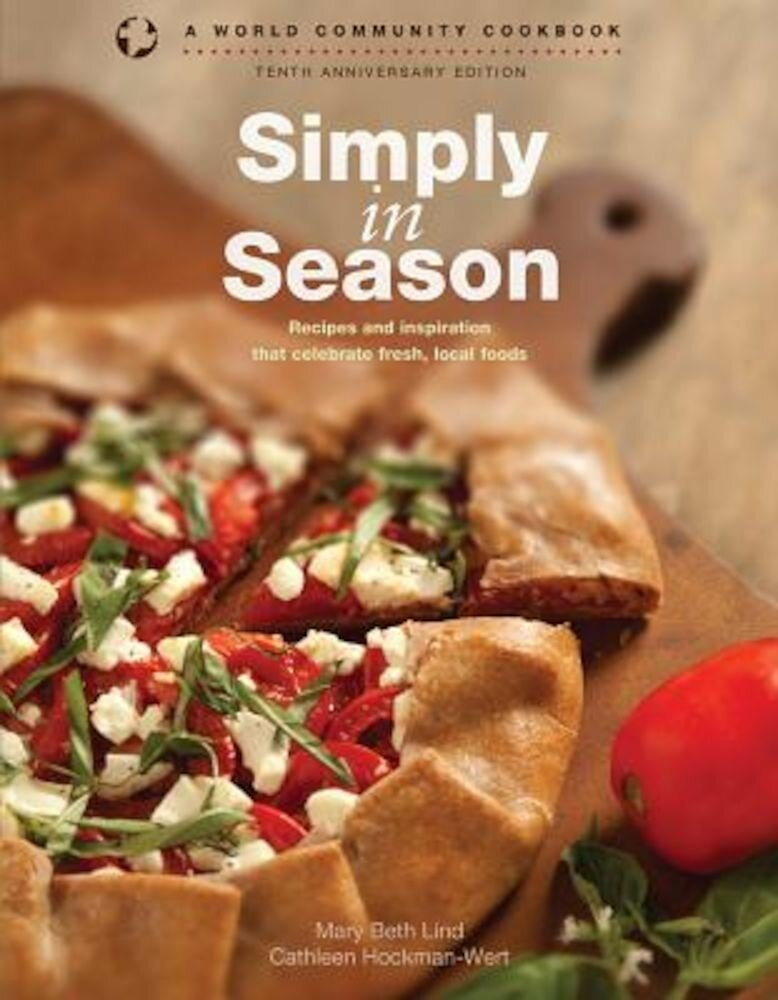 Simply in Season: Recipes and Inspiration That Celebrate Fresh, Local Foods, Paperback