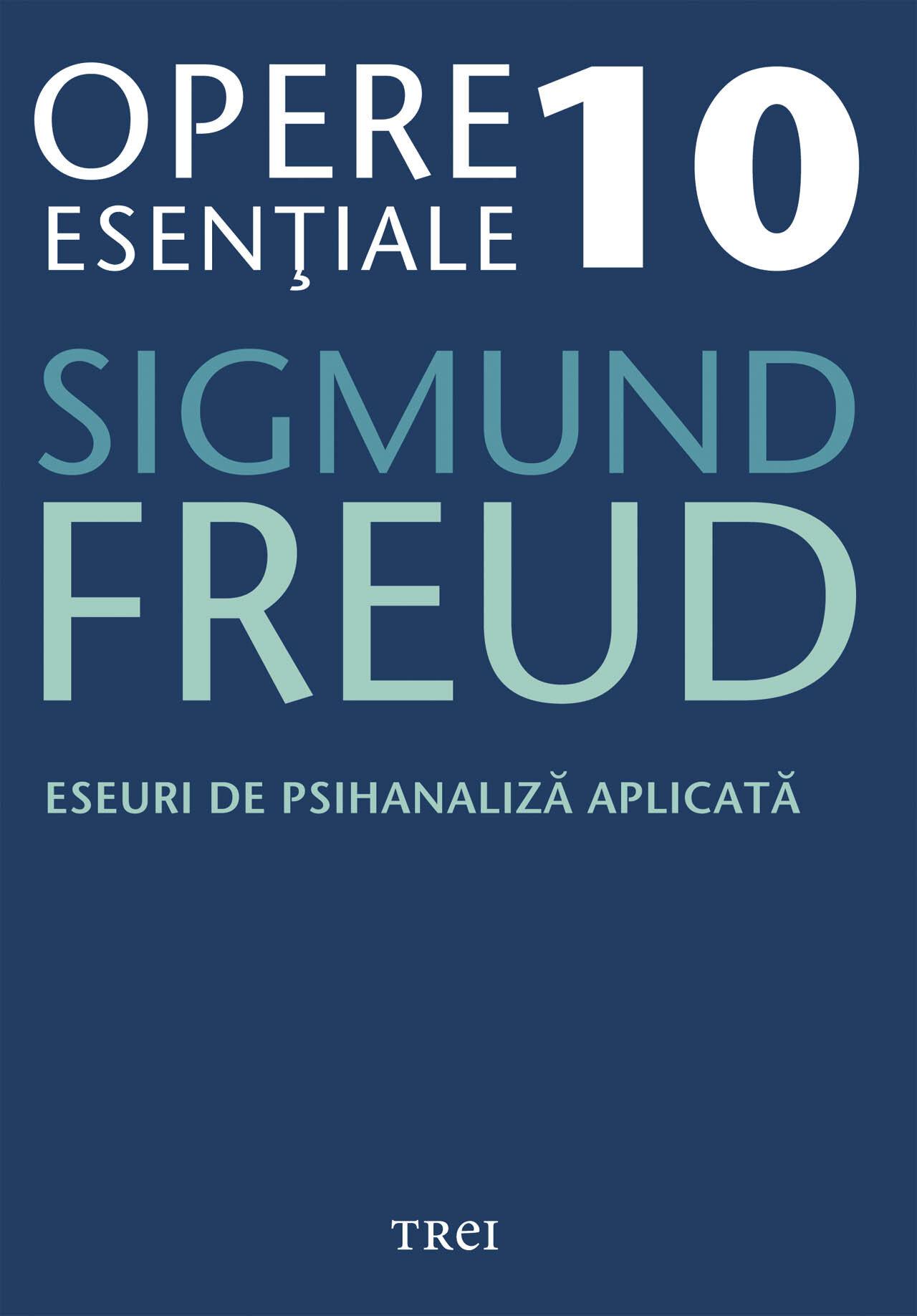 Opere esentiale, vol. 10 - Eseuri de psihanaliza aplicata (eBook)