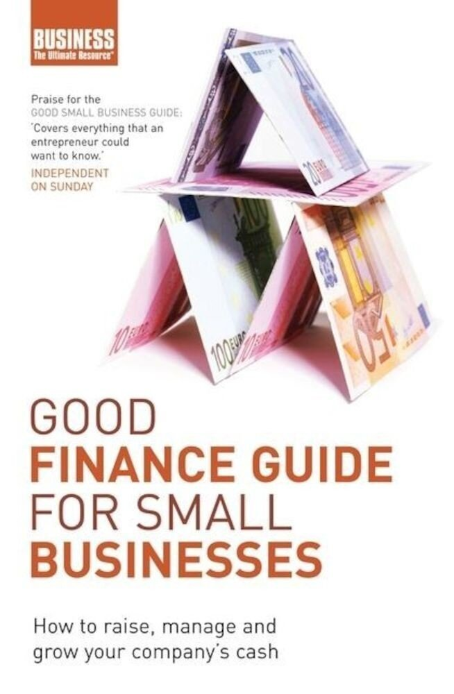 Good Finance Guide for Small Businesses: How to Raise, Manage and Grow Your Company's Cash