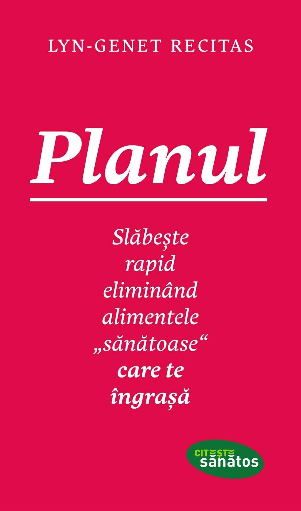"Planul. Slabeste rapid eliminand alimentele ""sanatoase"" care te ingrasa (eBook)"