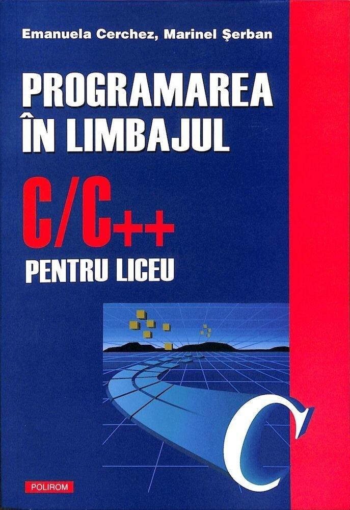 Programarea in limbajul C/C++ pentru liceu, vol I