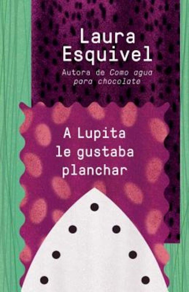 A Lupita Le Gustaba Planchar: [Lupita Always Liked to Iron], Paperback