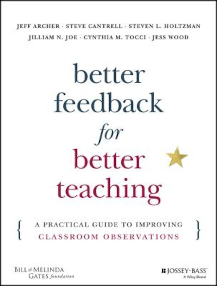 Better Feedback for Better Teaching: A Practical Guide to Improving Classroom Observations, Paperback