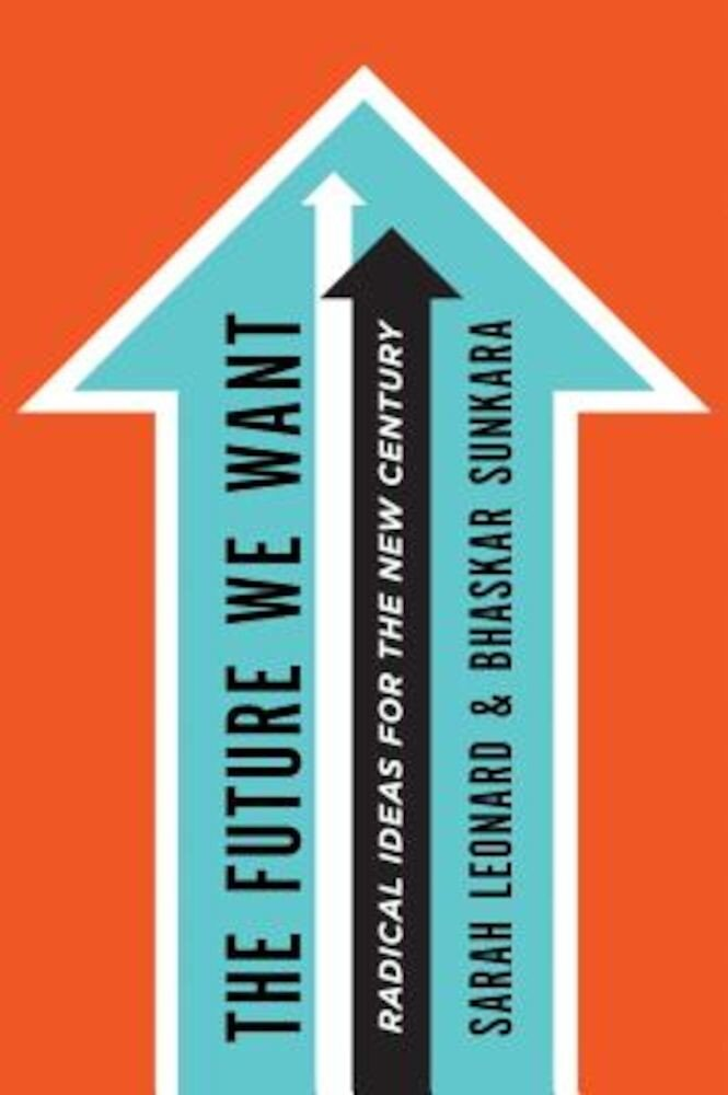 The Future We Want: Radical Ideas for the New Century, Paperback