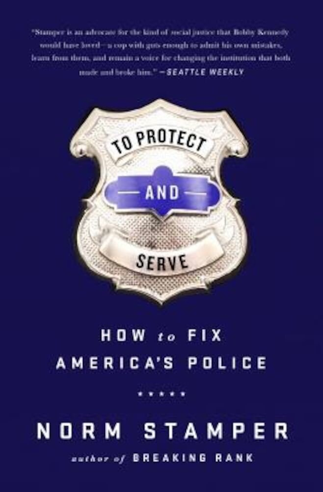 To Protect and Serve: How to Fix America's Police, Hardcover
