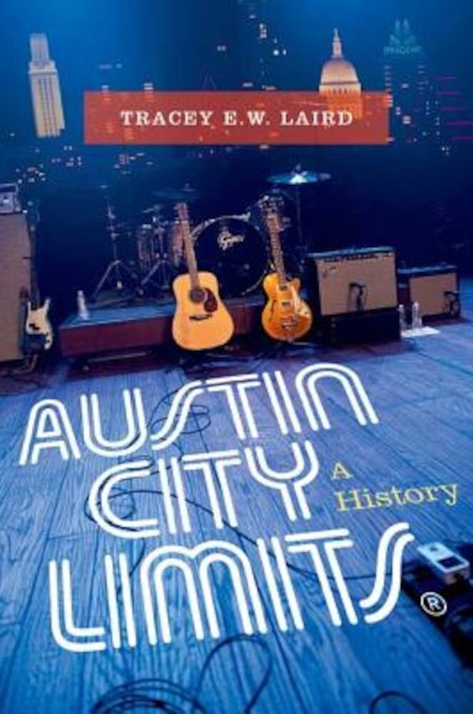 Austin City Limits: A History, Hardcover