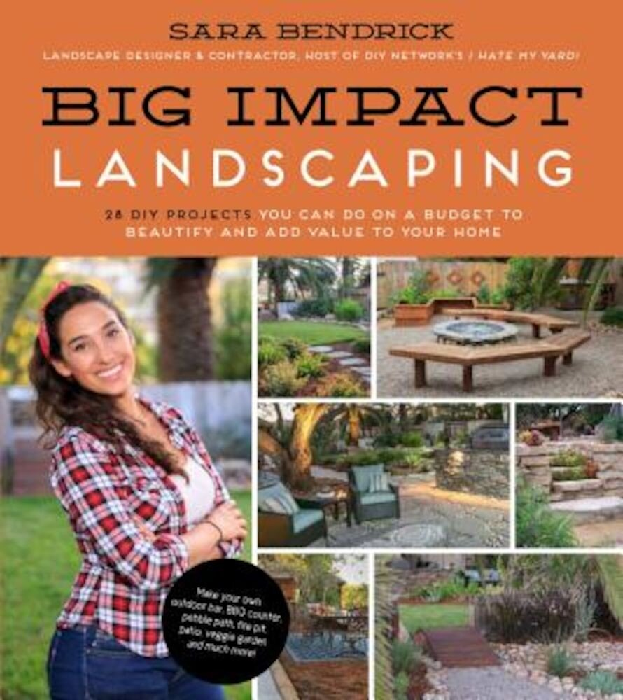 Big Impact Landscaping: 28 DIY Projects You Can Do on a Budget to Beautify and Add Value to Your Home, Paperback
