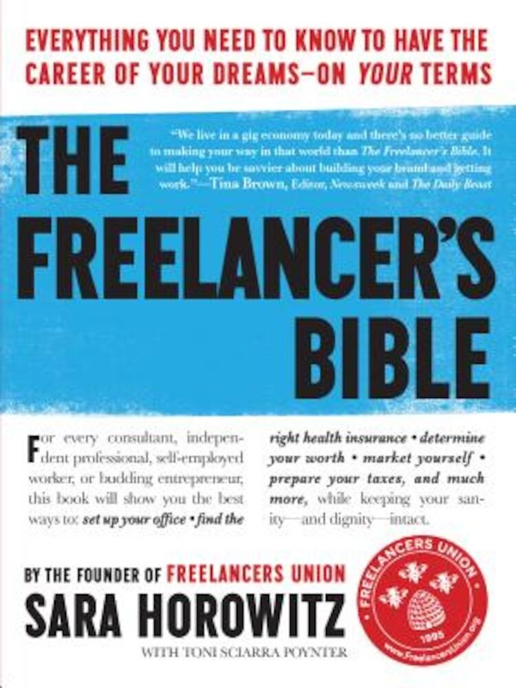 The Freelancer's Bible: Everything You Need to Know to Have the Career of Your Dreams--On Your Terms, Paperback