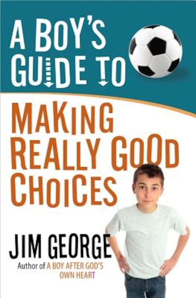A Boy's Guide to Making Really Good Choices, Paperback