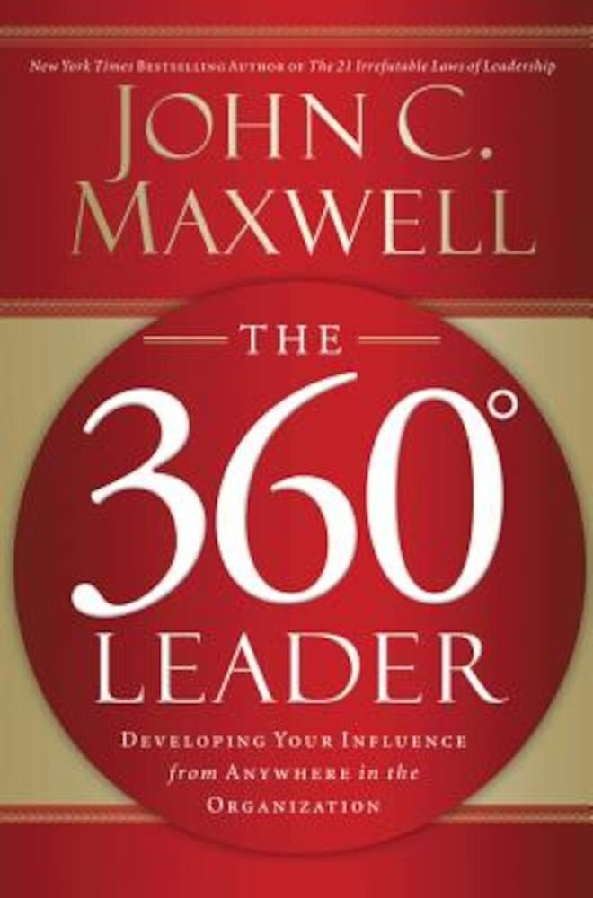 The 360 Degree Leader: Developing Your Influence from Anywhere in the Organization, Paperback