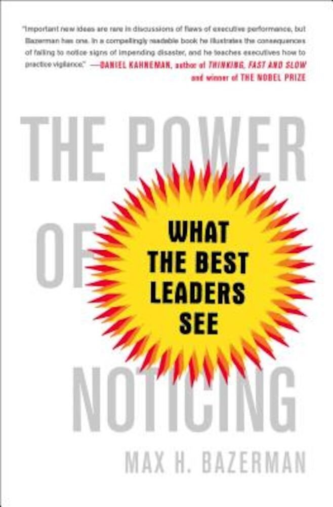 The Power of Noticing: What the Best Leaders See, Paperback