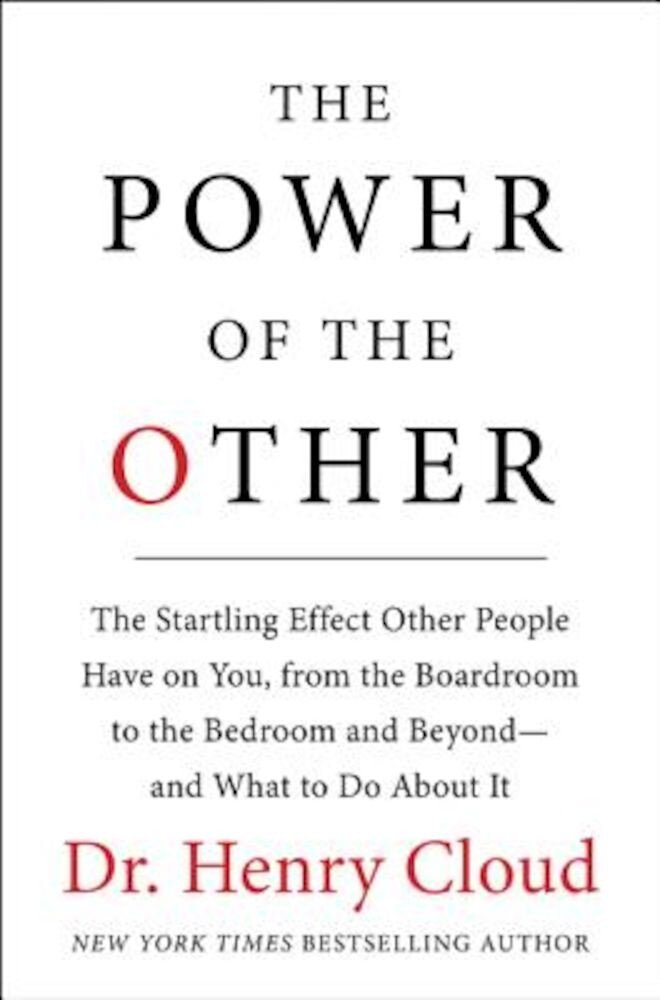 The Power of the Other: The Startling Effect Other People Have on You, from the Boardroom to the Bedroom and Beyond-And What to Do about It, Hardcover