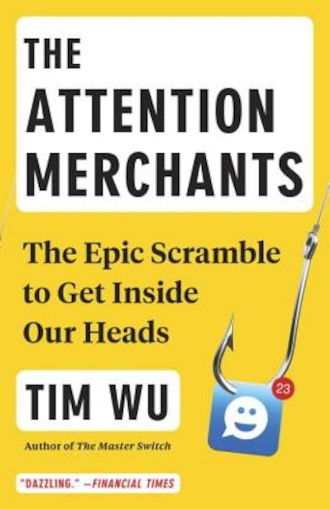 The Attention Merchants: The Epic Scramble to Get Inside Our Heads, Paperback