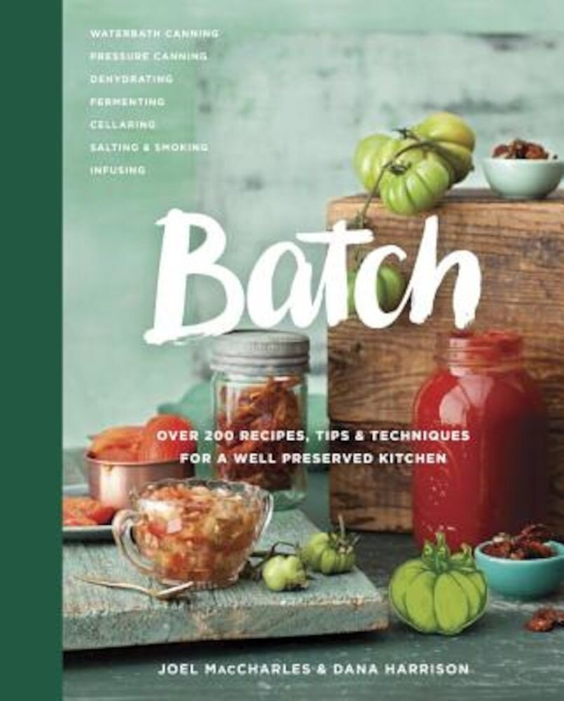 Batch: Over 200 Recipes, Tips and Techniques for a Well Preserved Kitchen, Hardcover