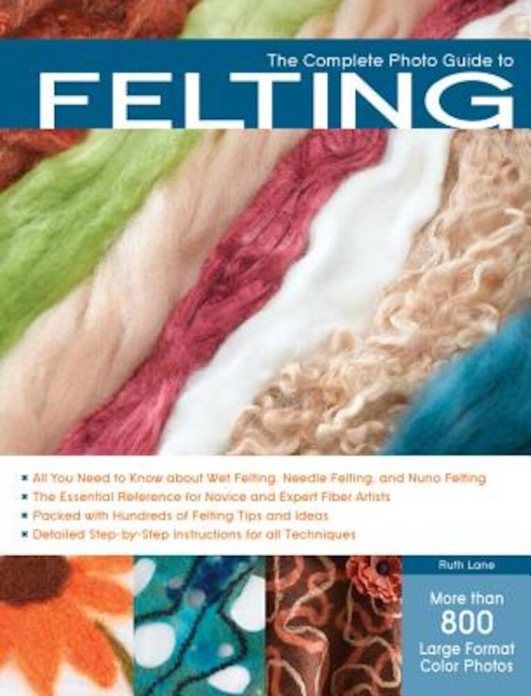 The Complete Photo Guide to Felting, Paperback