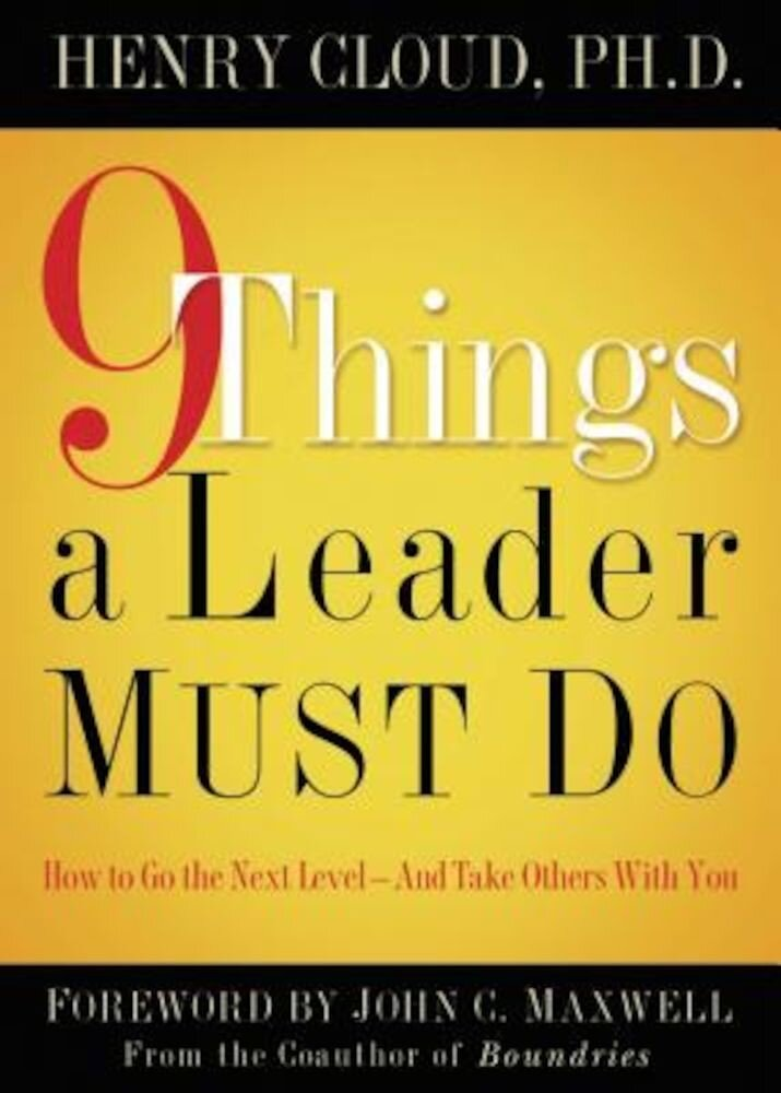 9 Things a Leader Must Do: How to Go to the Next Level--And Take Others with You, Hardcover
