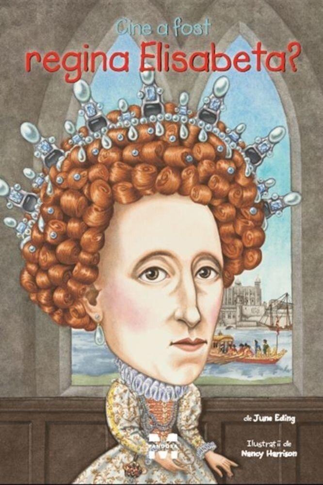 Coperta Carte Cine a fost regina Elisabeta?