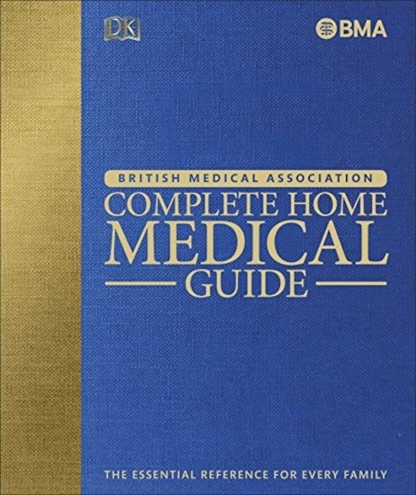 BMA Complete Home Medical Guide: The Essential Reference for Every Family (British Medical Association)