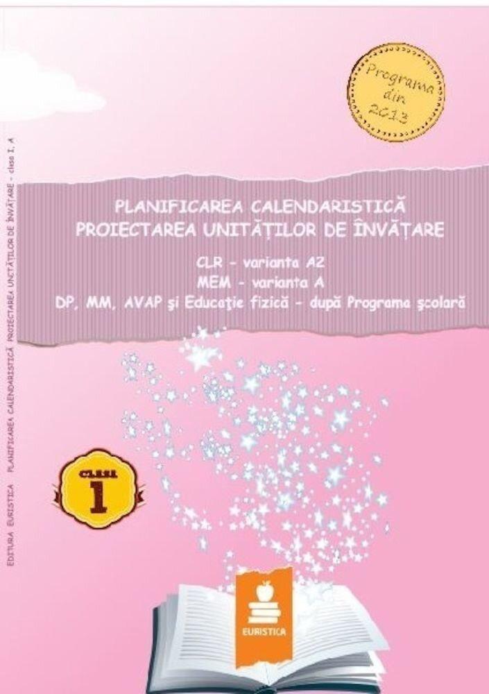Planificarea calendaristica si proiectarea unitatilor de invatare - Clasa I, var. A (2016)