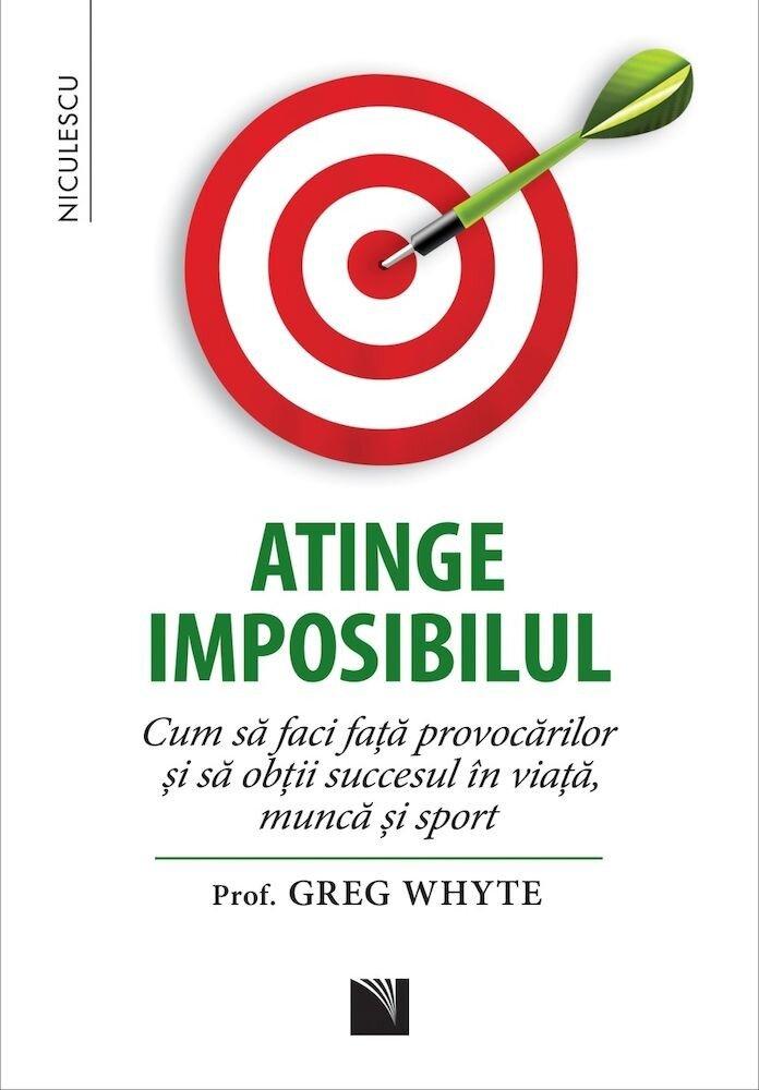 Coperta Carte Atinge imposibilul! Cum sa faci fata provocarilor si sa obtii succesul in viata, munca si sport