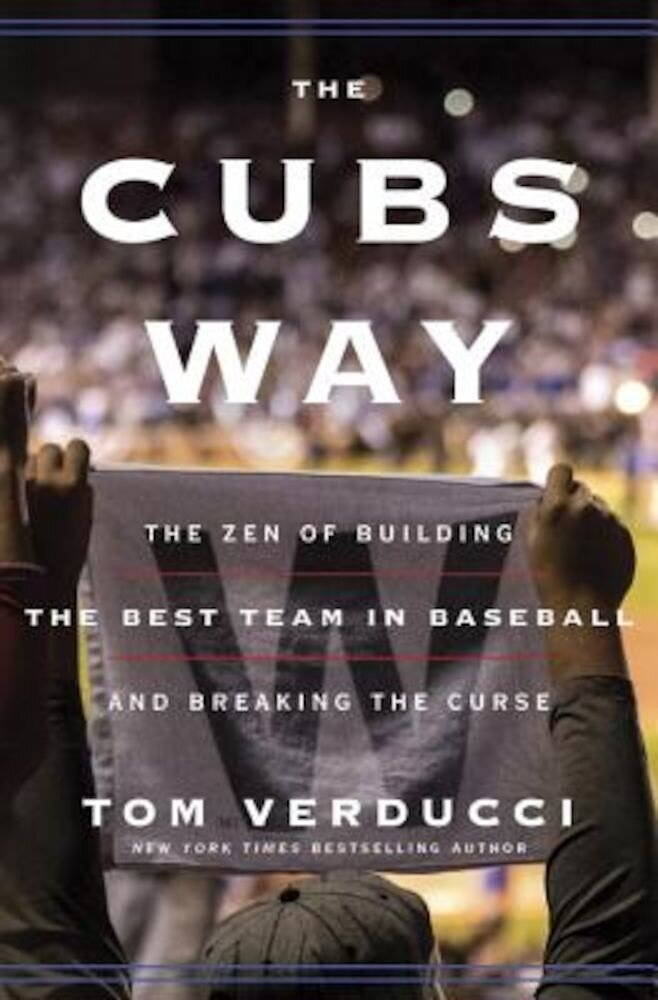 The Cubs Way: The Zen of Building the Best Team in Baseball and Breaking the Curse, Hardcover