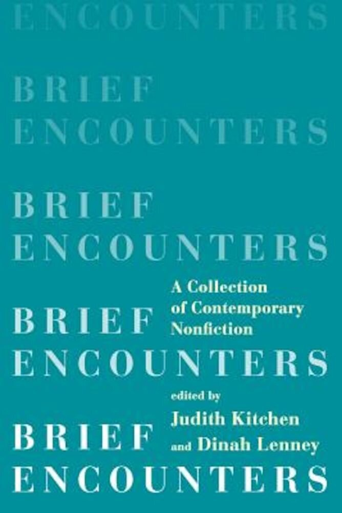 Brief Encounters: A Collection of Contemporary Nonfiction, Paperback