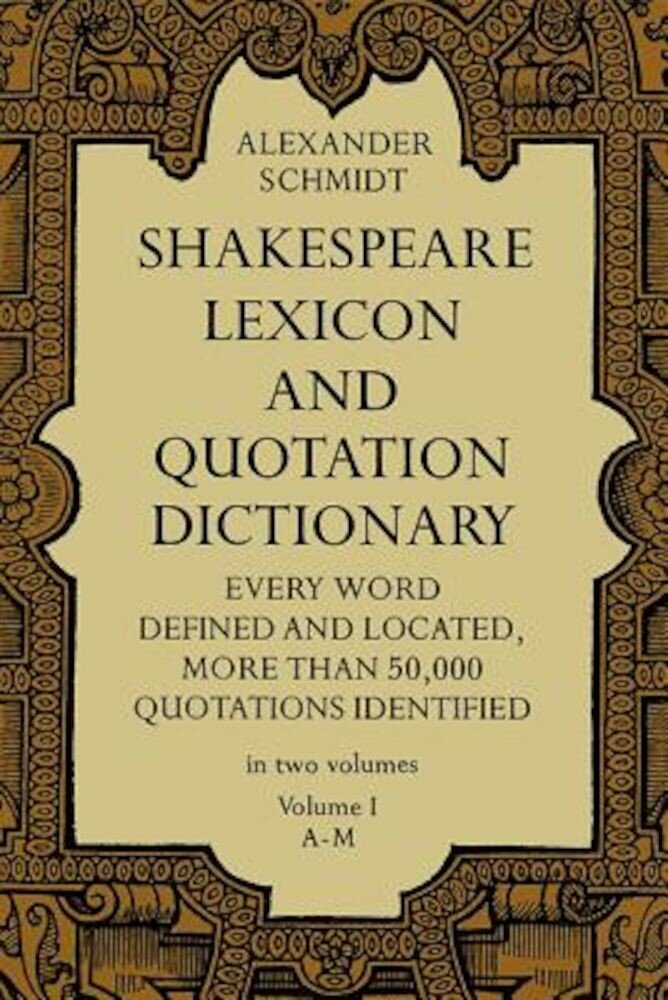 Shakespeare Lexicon and Quotation Dictionary, Vol. 1, Paperback