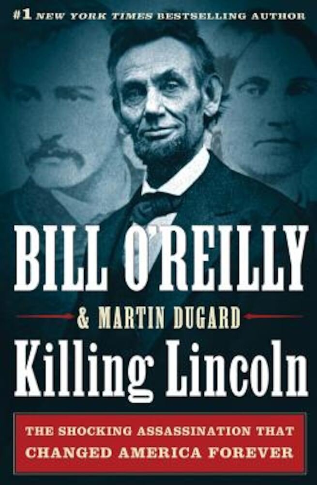 Killing Lincoln: The Shocking Assassination That Changed America Forever, Hardcover