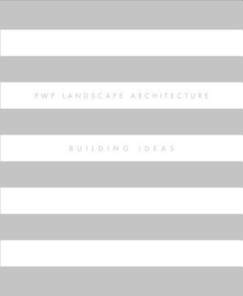 Pwp Landscape Architecture: Building Ideas, Hardcover